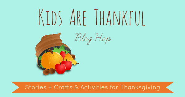Kids Are Thankful blog hop - stories + crafts & activities