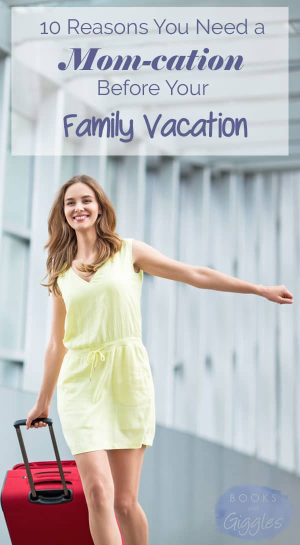 10 fun and practical reasons to take mom-only reconnaissance trip to your family's vacation destination. You need a mom-cation!