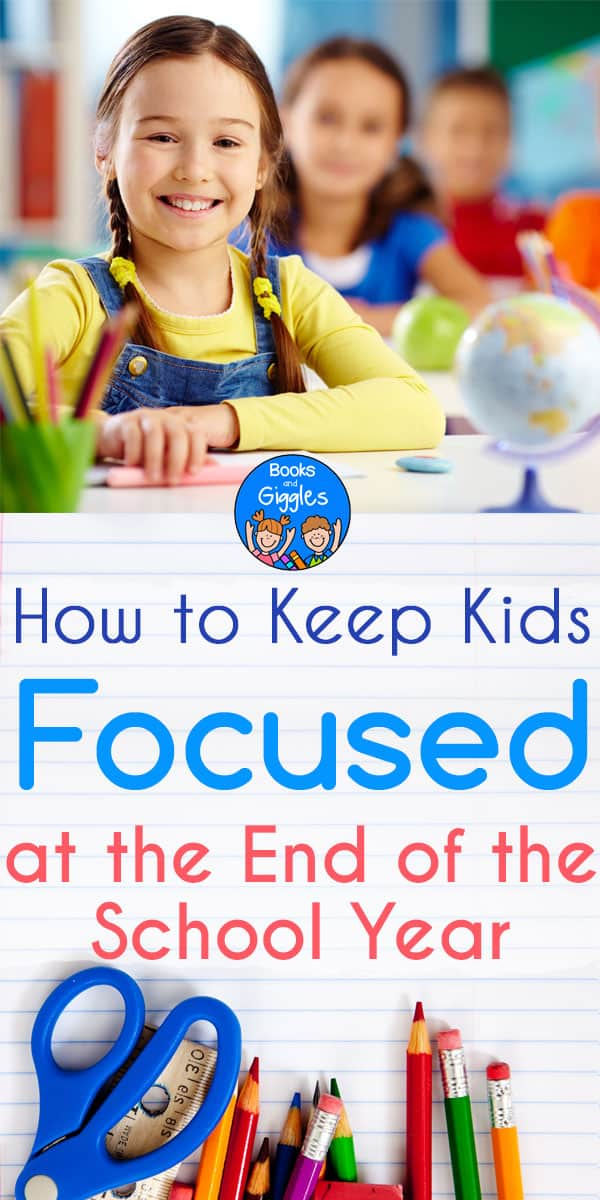 how to keep kids focused at the end of the school year
