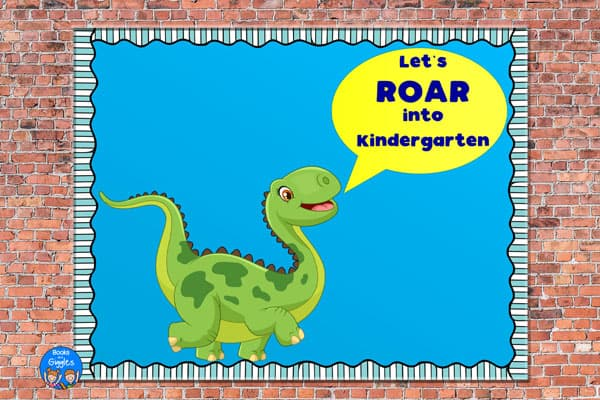 "bulletin board with a dinosaur and a speech bubble that says, ""Let's ROAR into Kindergarten"""