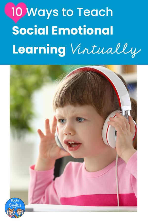 "Title ""10 Ways to Teach Social Emotional Learning Virtually"" and picture of an upset girl wearing headphones looking at a computer offscreen."